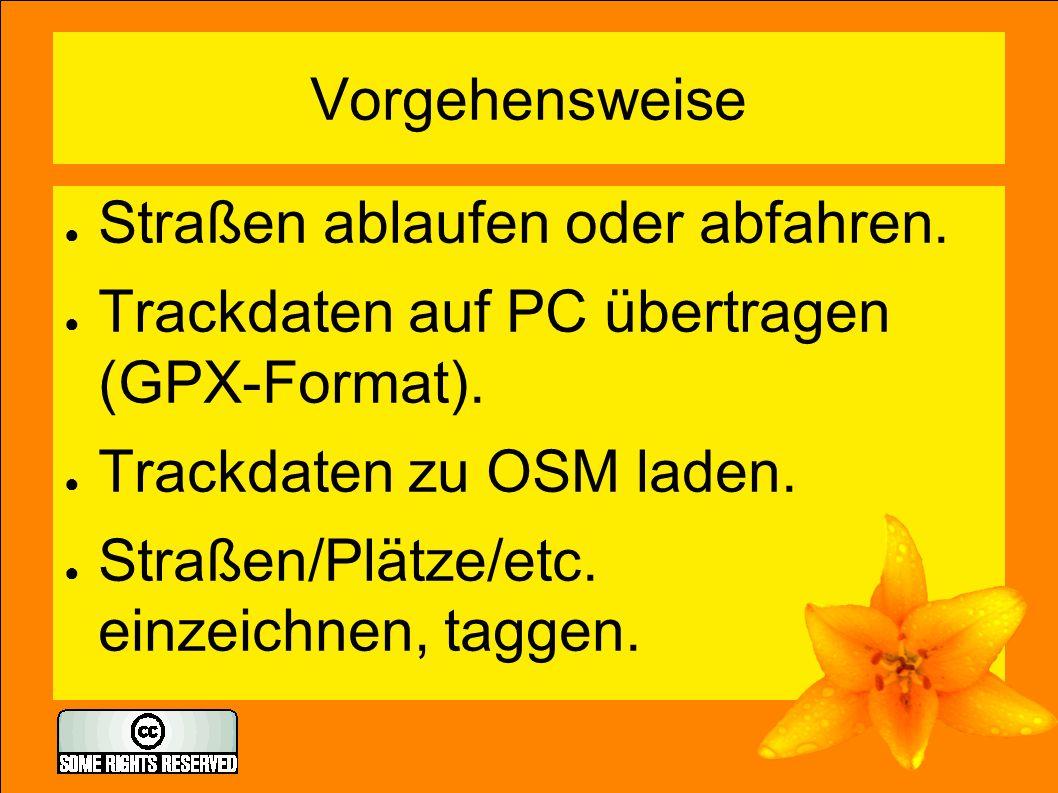 Vorgehensweise ● Straßen ablaufen oder abfahren. ● Trackdaten auf PC übertragen (GPX-Format).