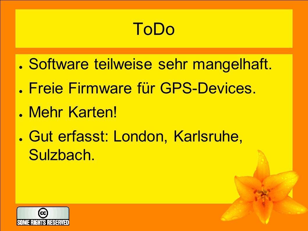 ToDo ● Software teilweise sehr mangelhaft. ● Freie Firmware für GPS-Devices.