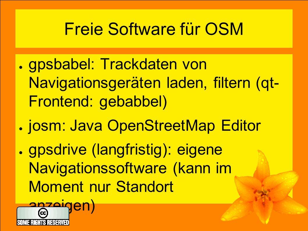 Freie Software für OSM ● gpsbabel: Trackdaten von Navigationsgeräten laden, filtern (qt- Frontend: gebabbel) ● josm: Java OpenStreetMap Editor ● gpsdrive (langfristig): eigene Navigationssoftware (kann im Moment nur Standort anzeigen)