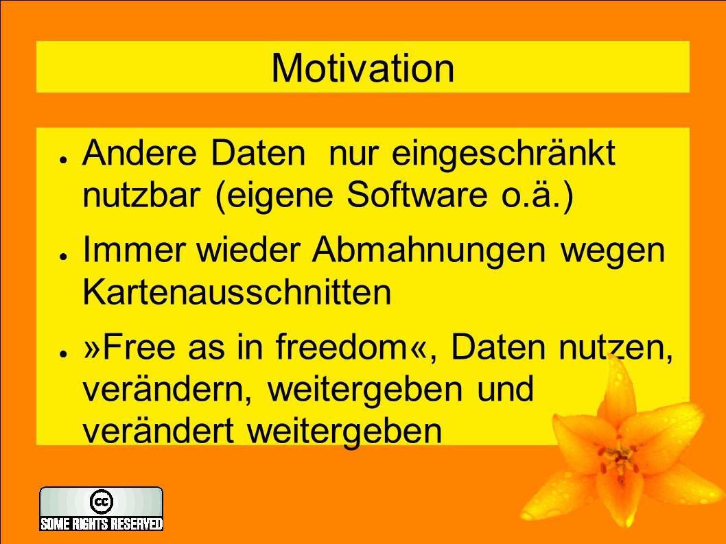 3 Motivation ● Andere Daten nur eingeschränkt nutzbar (eigene Software o.ä.) ● Immer wieder Abmahnungen wegen Kartenausschnitten ● »Free as in freedom«, Daten nutzen, verändern, weitergeben und verändert weitergeben