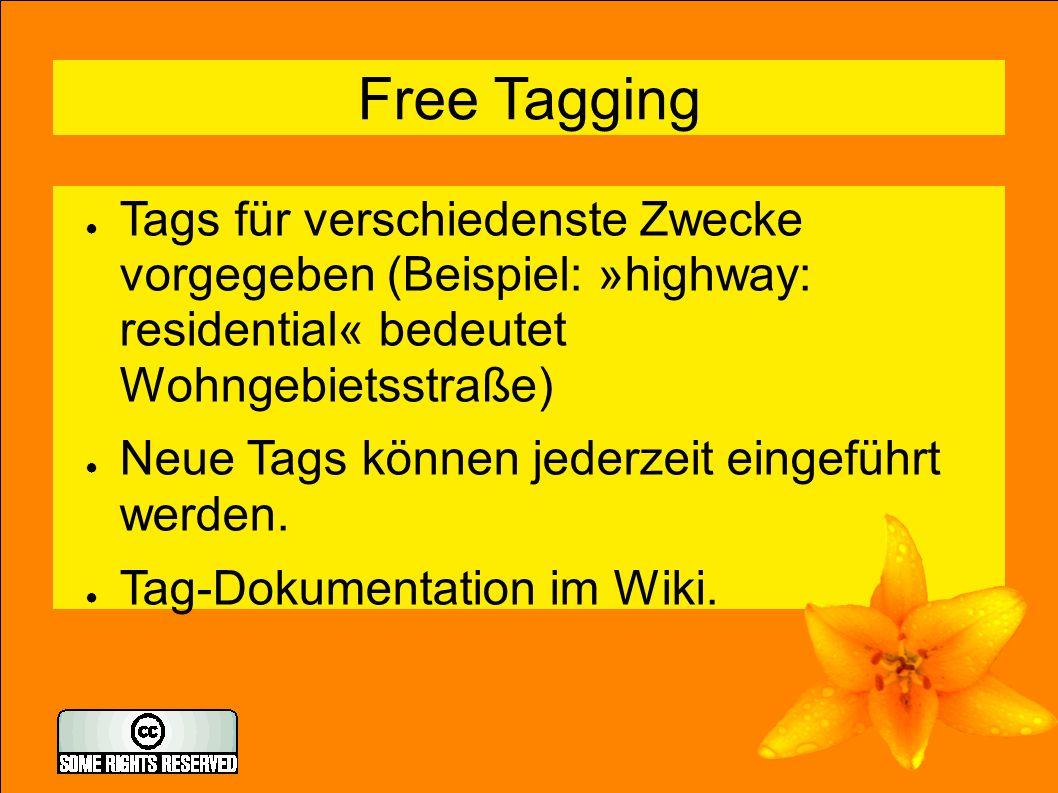 6 Free Tagging ● Tags für verschiedenste Zwecke vorgegeben (Beispiel: »highway: residential« bedeutet Wohngebietsstraße) ● Neue Tags können jederzeit eingeführt werden.