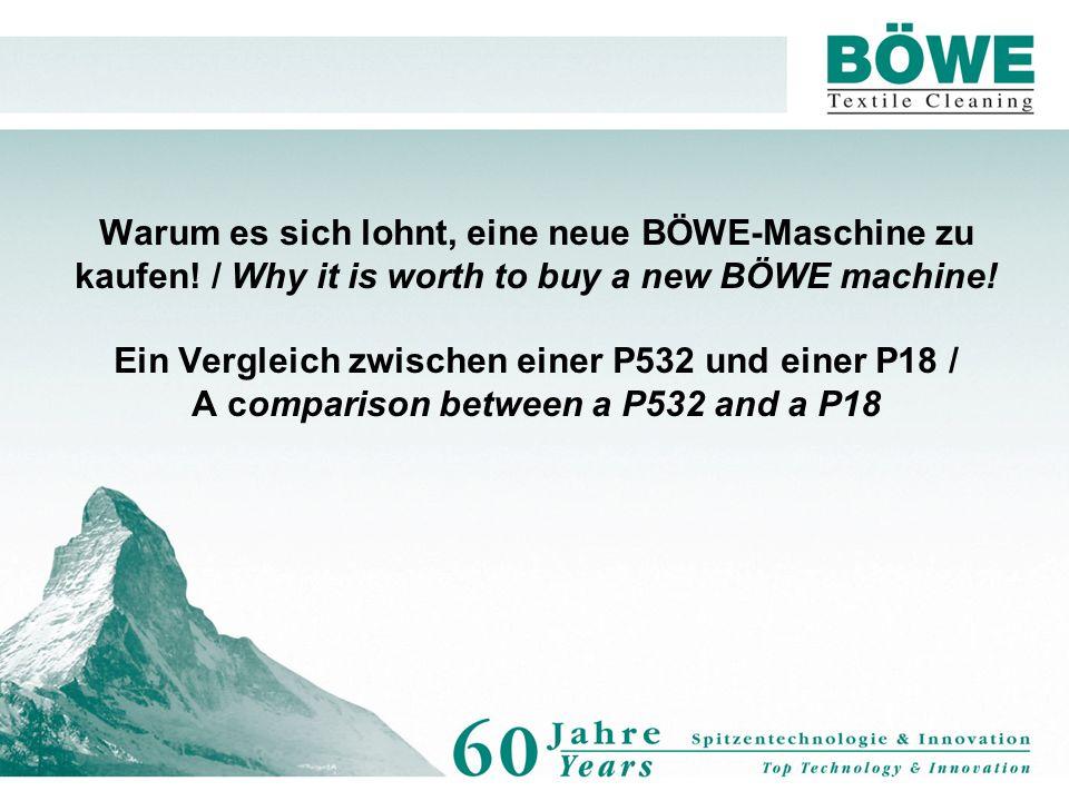 Warum es sich lohnt, eine neue BÖWE-Maschine zu kaufen! / Why it is worth to buy a new BÖWE machine! Ein Vergleich zwischen einer P532 und einer P18 /