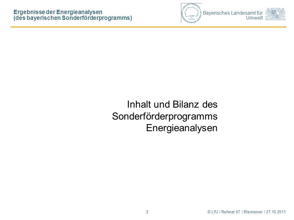 Bayerisches Landesamt für Umwelt © LfU / Referat 67 / Bleisteiner / 27.10.20113 Inhalt und Bilanz des Sonderförderprogramms Energieanalysen Ergebnisse der Energieanalysen (des bayerischen Sonderförderprogramms)
