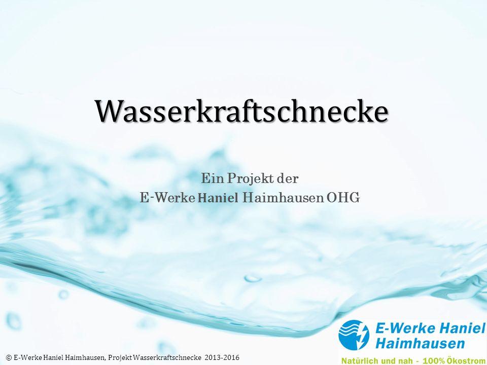 Wasserkraftschnecke Ein Projekt der E-Werke Haniel Haimhausen OHG © E-Werke Haniel Haimhausen, Projekt Wasserkraftschnecke 2013-2016