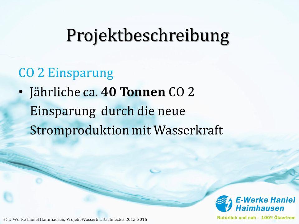 Projektbeschreibung CO 2 Einsparung Jährliche ca. 40 Tonnen CO 2 Einsparung durch die neue Stromproduktion mit Wasserkraft © E-Werke Haniel Haimhausen