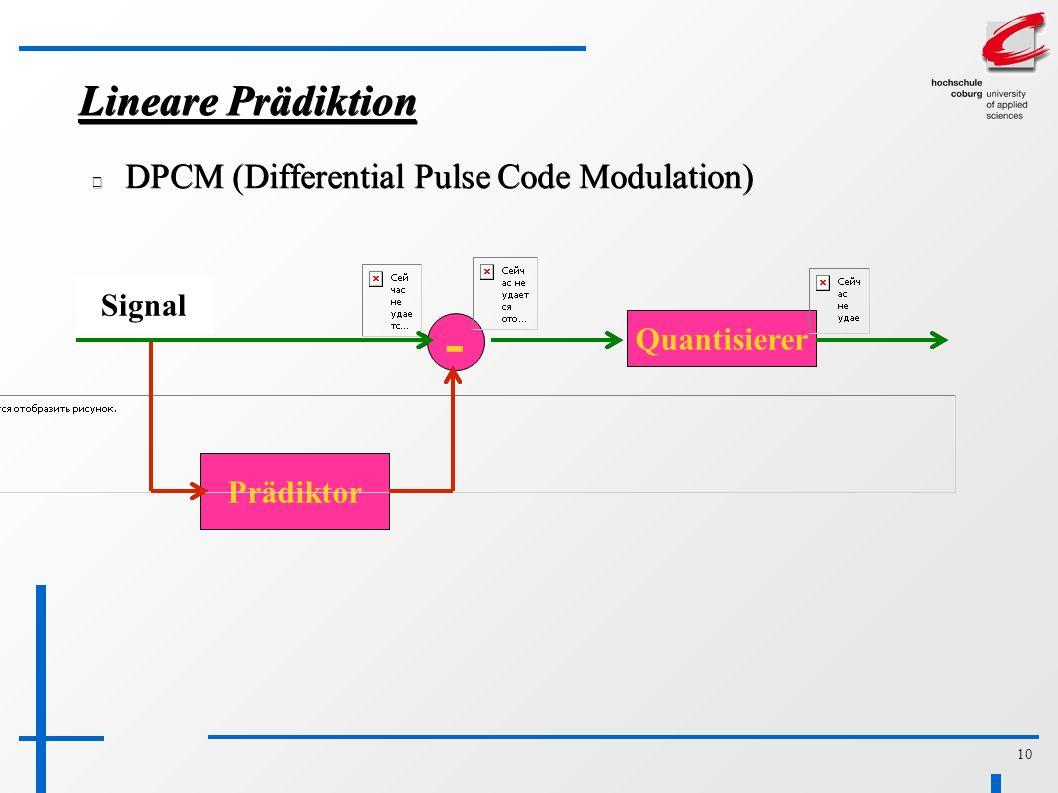 10 Lineare Prädiktion DPCM (Differential Pulse Code Modulation) - Quantisierer Prädiktor Signal