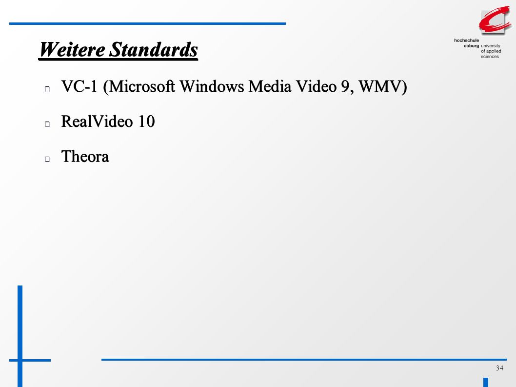 34 Weitere Standards VC-1 (Microsoft Windows Media Video 9, WMV) RealVideo 10 Theora