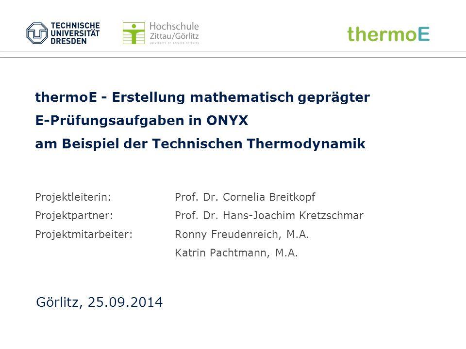 thermoE - Erstellung mathematisch geprägter E-Prüfungsaufgaben in ONYX am Beispiel der Technischen Thermodynamik Projektleiterin:Prof.