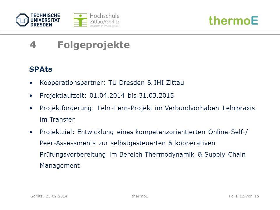 Görlitz, 25.09.2014thermoEFolie 13 von 15 4Folgeprojekte thermoSA Projektleitung: TU Dresden, Prof.