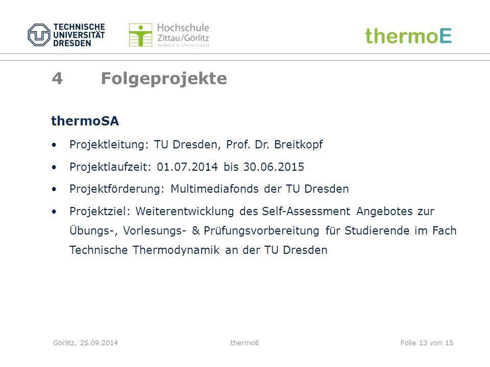 Görlitz, 25.09.2014thermoEFolie 14 von 15 5Diskussion Fragen zu den Projekten thermoE, SPAts od.