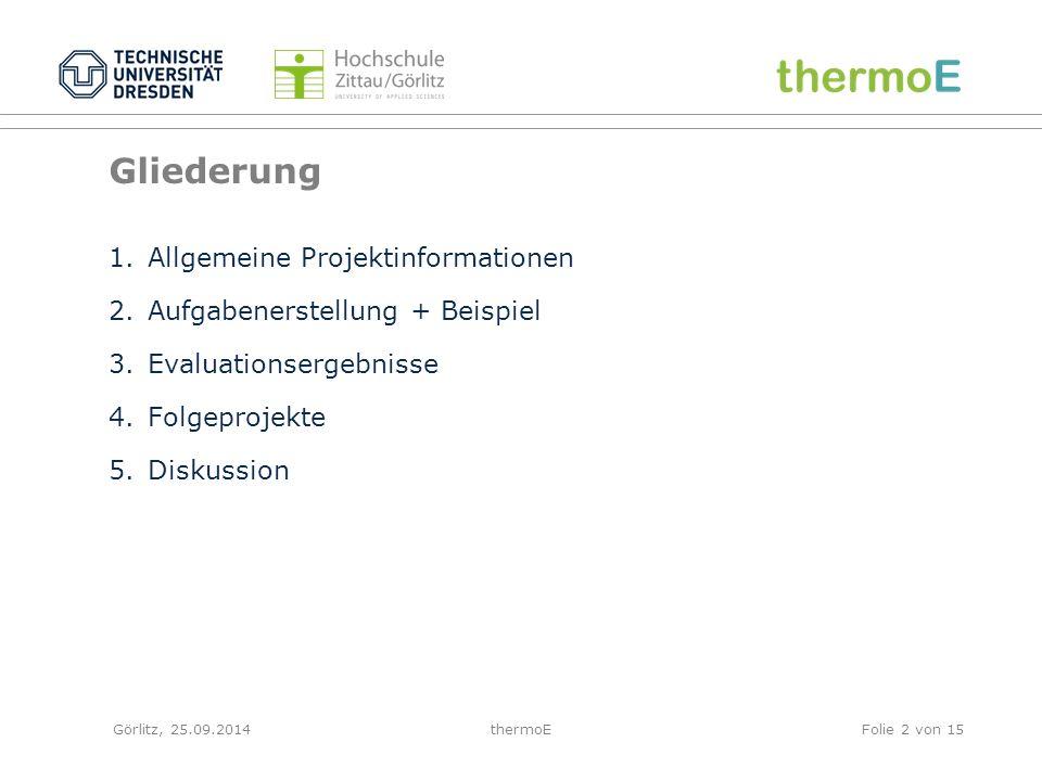 Görlitz, 25.09.2014thermoEFolie 2 von 15 Gliederung 1.Allgemeine Projektinformationen 2.Aufgabenerstellung + Beispiel 3.Evaluationsergebnisse 4.Folgeprojekte 5.Diskussion