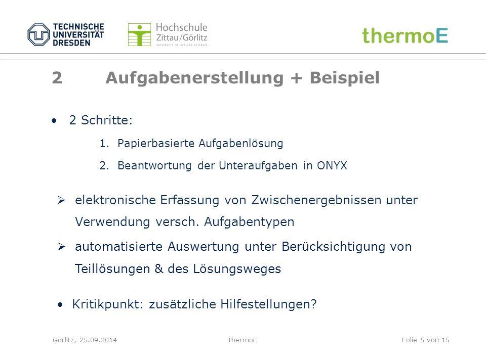 Görlitz, 25.09.2014thermoEFolie 5 von 15 2 Aufgabenerstellung + Beispiel 2 Schritte: 1.Papierbasierte Aufgabenlösung 2.Beantwortung der Unteraufgaben in ONYX  elektronische Erfassung von Zwischenergebnissen unter Verwendung versch.