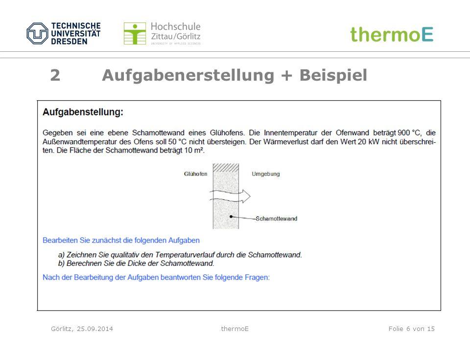 Görlitz, 25.09.2014thermoEFolie 7 von 15 2 Aufgabenerstellung + Beispiel Teilaufgabenstellung a) papierbasiert: Zeichnen Sie qualitativ den Temperaturverlauf durch die Schamottewand.