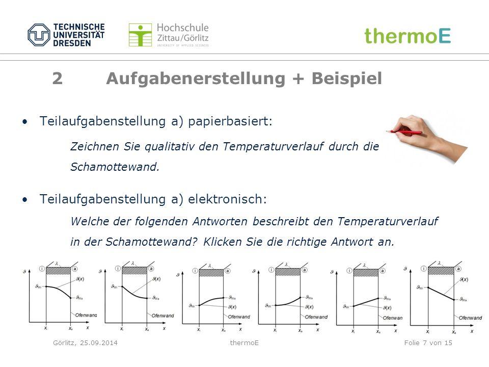 Görlitz, 25.09.2014thermoEFolie 8 von 15 2 Aufgabenerstellung + Beispiel Teilaufgabenstellung b) papierbasiert: Berechnen Sie die Dicke der Schamottewand.