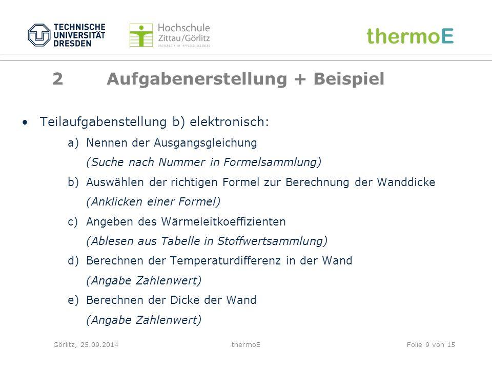 Görlitz, 25.09.2014thermoEFolie 10 von 15 3Evaluationsergebnisse entwickelte Verfahren wurde im WS 2013/14 erstmalig an der TU Dresden (755 TN) & der HS Zittau/Görlitz (37 TN) im Fach Technische Thermodynamik erprobt formatives Assessment (E-Übungen) & summatives Assessment (E-Tests) Studierendenbefragung an der TU Dresden (N = 223) & der HS Zittau/Görlitz (N = 30) Die Mehrheit der befragten Studierenden…  bewertet das E-Assessment-Angebot mit sehr gut bis gut  bevorzugt geschlossene Aufgabenformate  würde zukünftig lieber elektronische KL schreiben (in Abhängigkeit v.