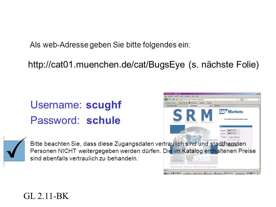GL 2.11-BK Als web-Adresse geben Sie bitte folgendes ein: http://cat01.muenchen.de/cat/BugsEye (s. nächste Folie) Username: scughf Password: schule Bi