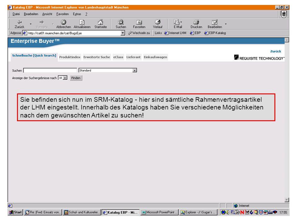 GL 2.11-BK Sie befinden sich nun im SRM-Katalog - hier sind sämtliche Rahmenvertragsartikel der LHM eingestellt. Innerhalb des Katalogs haben Sie vers