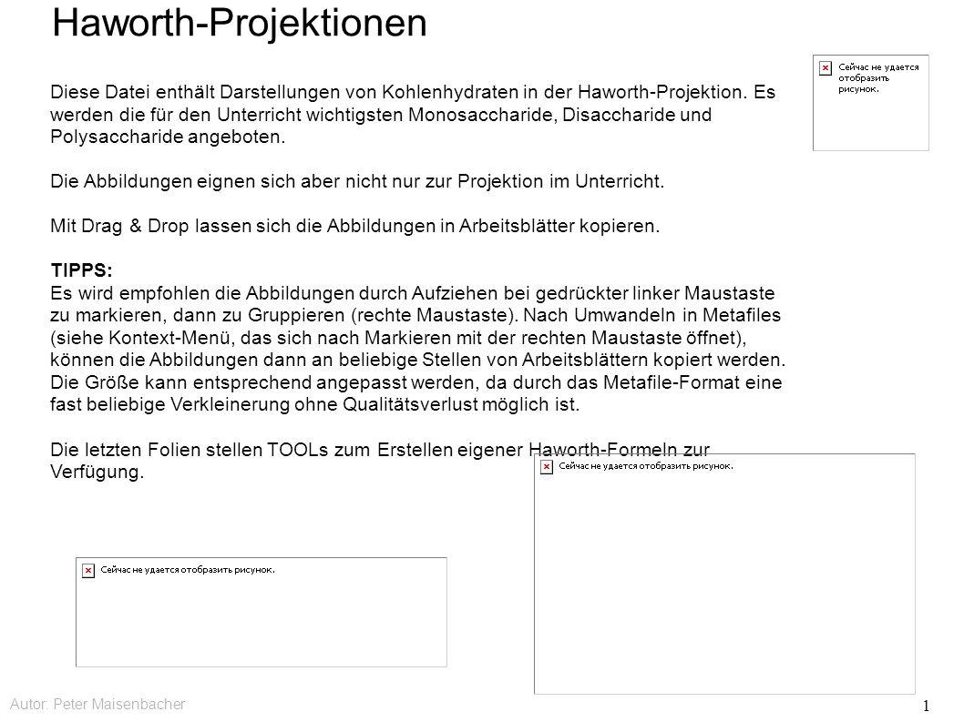 Autor: Peter Maisenbacher 1 Haworth-Projektionen Diese Datei enthält Darstellungen von Kohlenhydraten in der Haworth-Projektion.