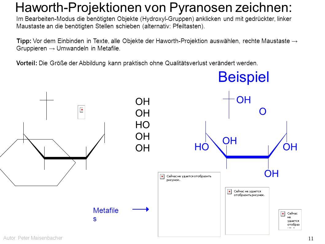 Autor: Peter Maisenbacher 11 OH HO OH Haworth-Projektionen von Pyranosen zeichnen: Im Bearbeiten-Modus die benötigten Objekte (Hydroxyl-Gruppen) ankli