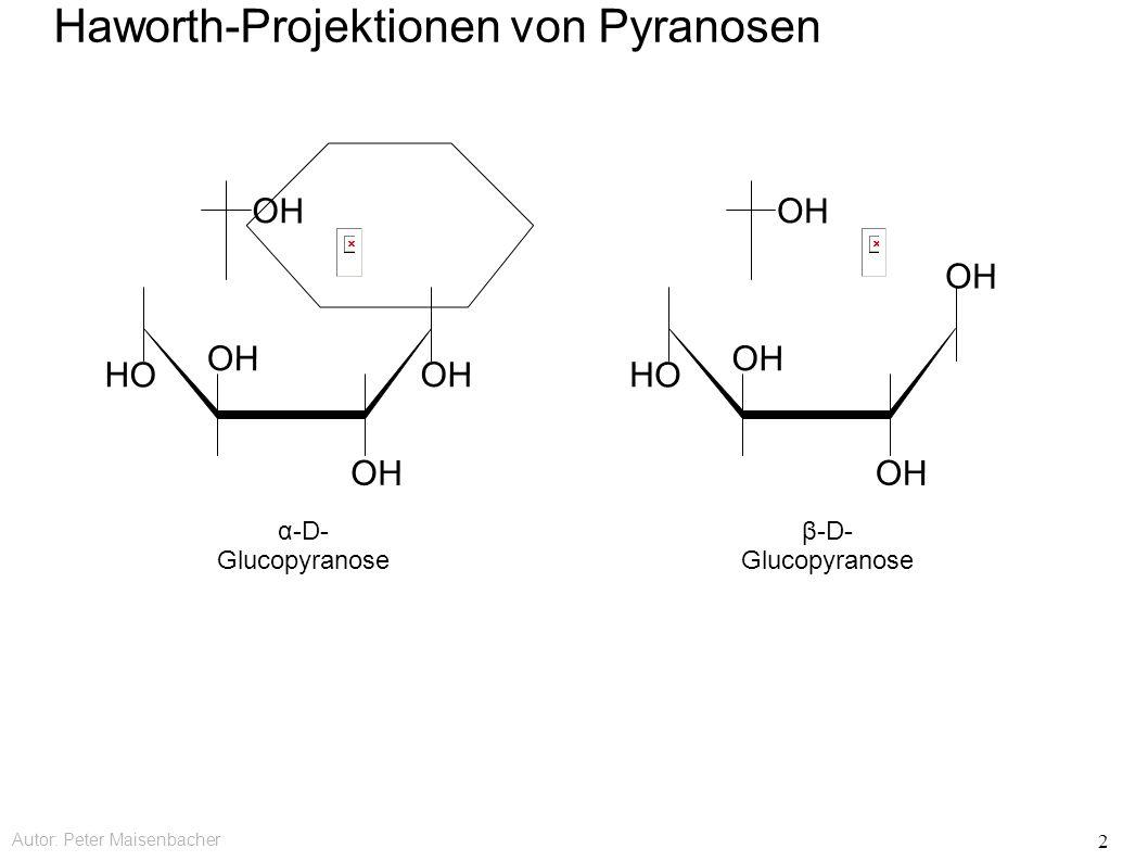 Autor: Peter Maisenbacher 2 Haworth-Projektionen von Pyranosen OH HO OH HO OH α-D- Glucopyranose β-D- Glucopyranose
