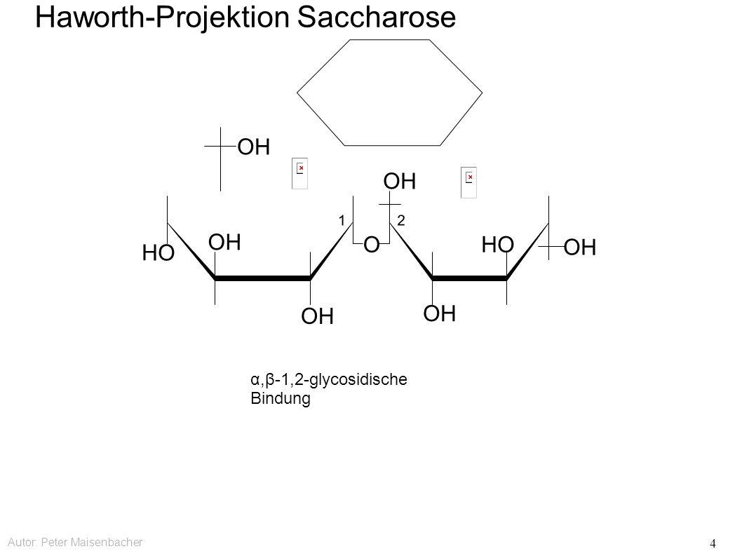 Autor: Peter Maisenbacher 4 2 OH HO OH HO OH 1 O Haworth-Projektion Saccharose α,β-1,2-glycosidische Bindung