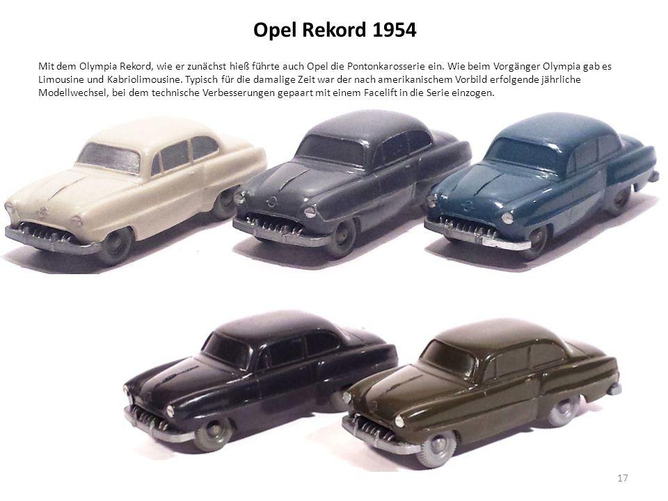 Opel Rekord 1954 Mit dem Olympia Rekord, wie er zunächst hieß führte auch Opel die Pontonkarosserie ein.