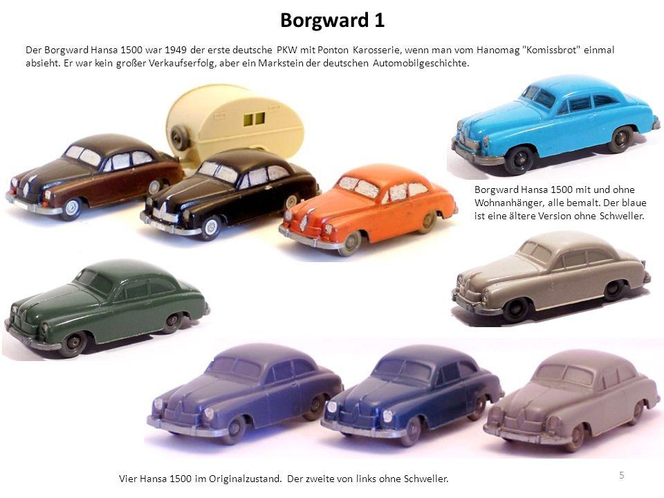 Borgward 1 Der Borgward Hansa 1500 war 1949 der erste deutsche PKW mit Ponton Karosserie, wenn man vom Hanomag Komissbrot einmal absieht.