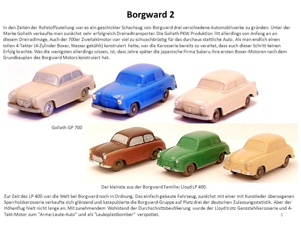 Borgward 2 In den Zeiten der Rohstoffzuteilung war es ein geschickter Schachzug von Borgward drei verschiedene Automobilwerke zu gründen.