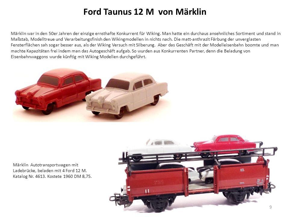 Ford Taunus 12 M von Märklin Märklin war in den 50er Jahren der einzige ernsthafte Konkurrent für Wiking.
