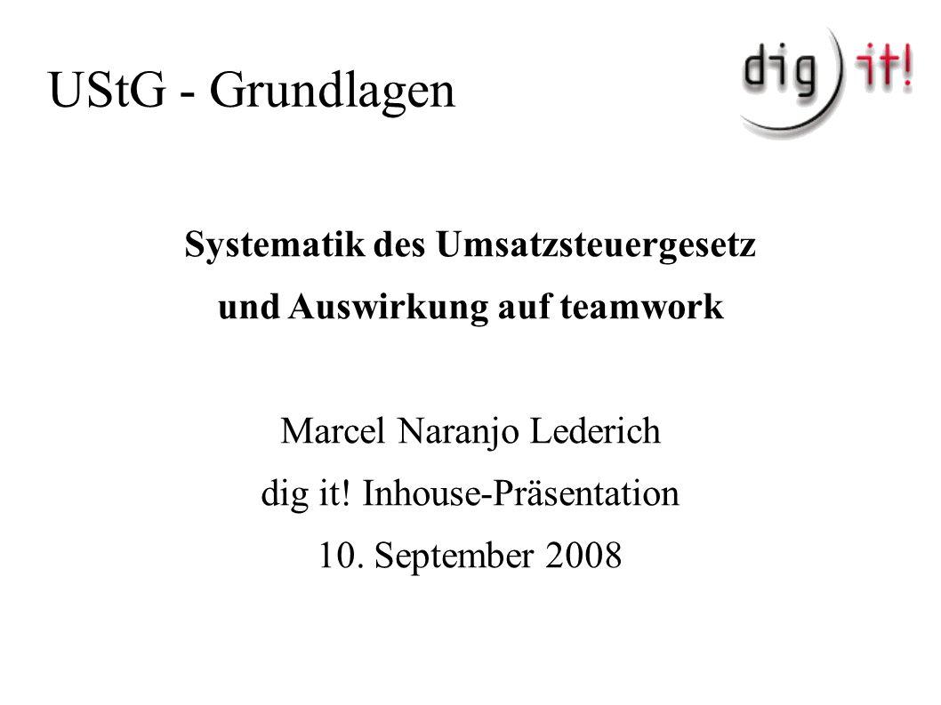 UStG - Grundlagen Systematik des Umsatzsteuergesetz und Auswirkung auf teamwork Marcel Naranjo Lederich dig it.
