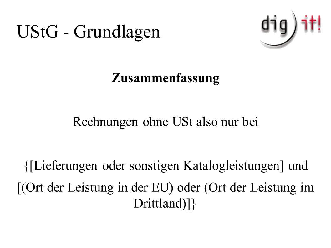 UStG - Grundlagen Zusammenfassung Rechnungen ohne USt also nur bei {[Lieferungen oder sonstigen Katalogleistungen] und [(Ort der Leistung in der EU) oder (Ort der Leistung im Drittland)]}