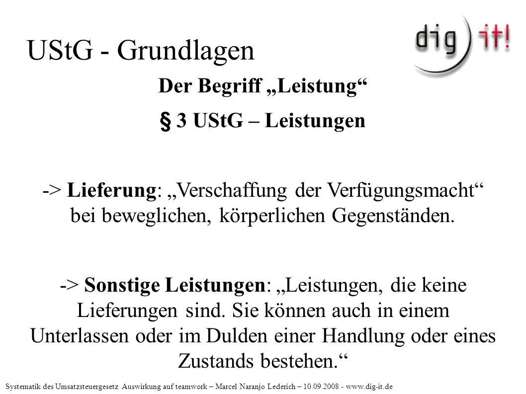"""UStG - Grundlagen Der Begriff """"Leistung § 3 UStG – Leistungen -> Lieferung: """"Verschaffung der Verfügungsmacht bei beweglichen, körperlichen Gegenständen."""