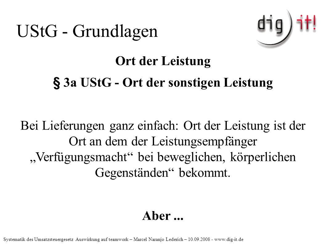 """UStG - Grundlagen Ort der Leistung § 3a UStG - Ort der sonstigen Leistung Bei Lieferungen ganz einfach: Ort der Leistung ist der Ort an dem der Leistungsempfänger """"Verfügungsmacht bei beweglichen, körperlichen Gegenständen bekommt."""