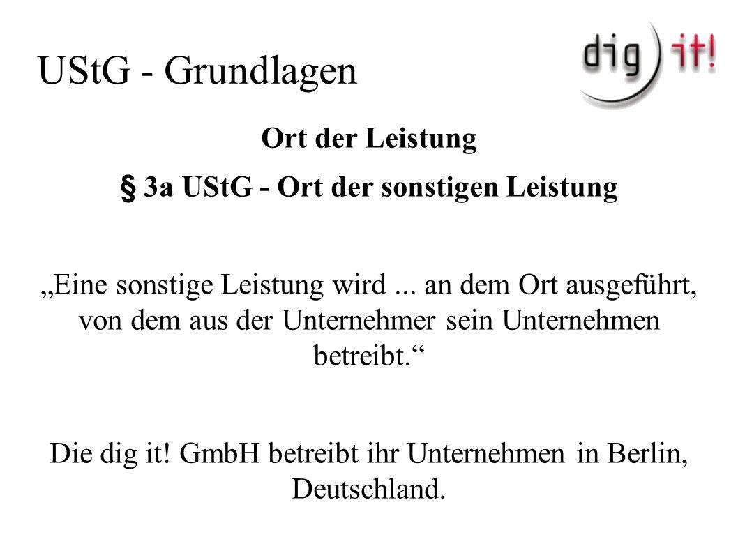 UStG - Grundlagen Ort der Leistung § 3a UStG - Ort der sonstigen Leistung Es gibt Ausnahmen.