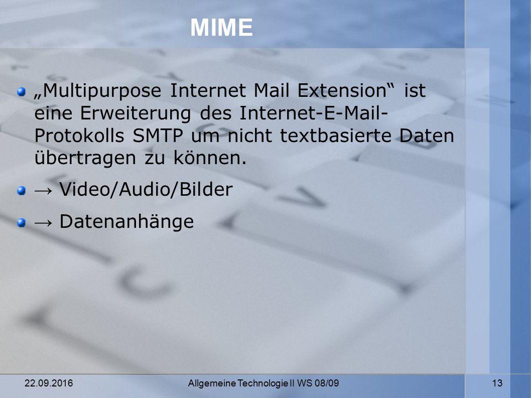 """22.09.2016 Allgemeine Technologie II WS 08/09 13 MIME """"Multipurpose Internet Mail Extension ist eine Erweiterung des Internet-E-Mail- Protokolls SMTP um nicht textbasierte Daten übertragen zu können."""
