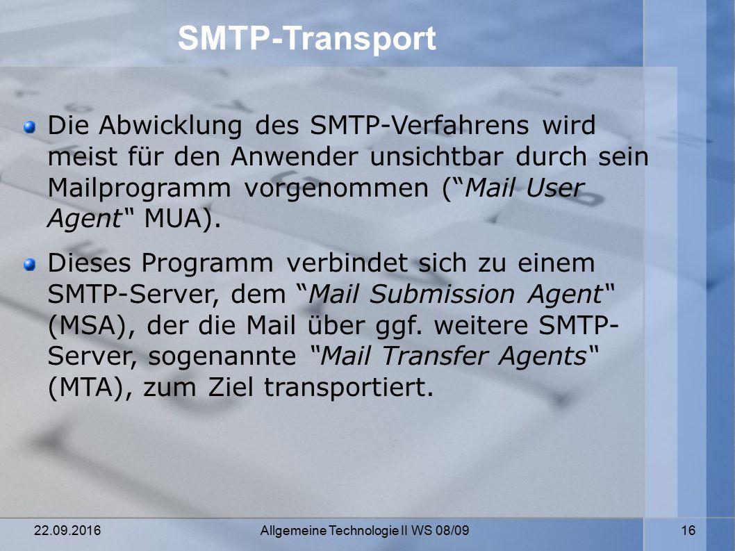 22.09.2016 Allgemeine Technologie II WS 08/09 16 SMTP-Transport Die Abwicklung des SMTP-Verfahrens wird meist für den Anwender unsichtbar durch sein Mailprogramm vorgenommen ( Mail User Agent MUA).