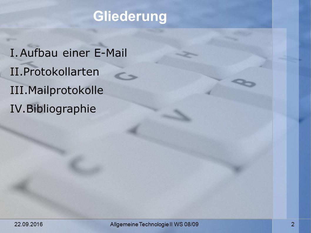 22.09.2016 Allgemeine Technologie II WS 08/09 2 Gliederung I.Aufbau einer E-Mail II.Protokollarten III.Mailprotokolle IV.Bibliographie