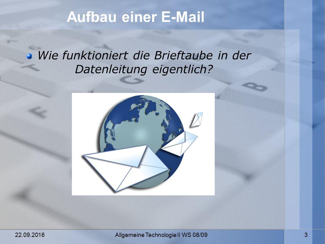 22.09.2016 Allgemeine Technologie II WS 08/09 3 Aufbau einer E-Mail Wie funktioniert die Brieftaube in der Datenleitung eigentlich