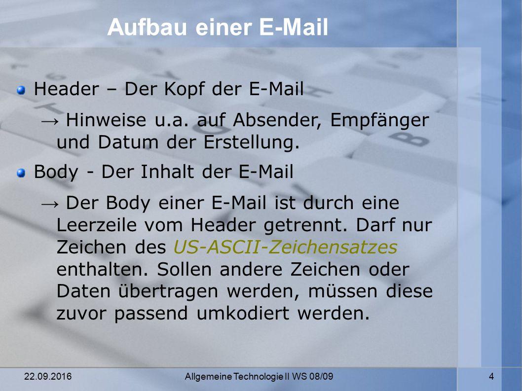 22.09.2016 Allgemeine Technologie II WS 08/09 4 Aufbau einer E-Mail Header – Der Kopf der E-Mail → Hinweise u.a.