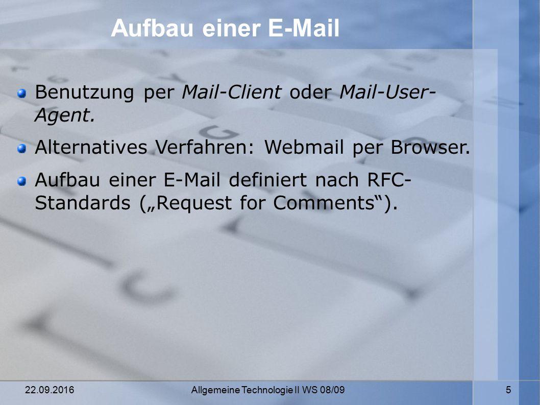 22.09.2016 Allgemeine Technologie II WS 08/09 5 Aufbau einer E-Mail Benutzung per Mail-Client oder Mail-User- Agent.