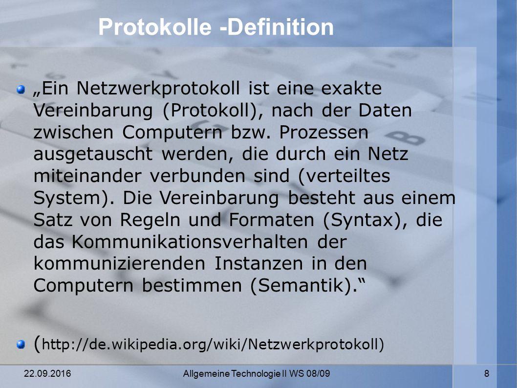"""22.09.2016 Allgemeine Technologie II WS 08/09 8 Protokolle -Definition """"Ein Netzwerkprotokoll ist eine exakte Vereinbarung (Protokoll), nach der Daten zwischen Computern bzw."""