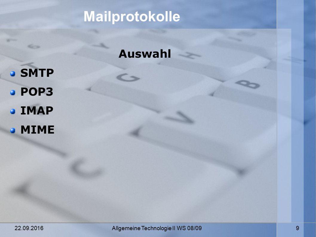 22.09.2016 Allgemeine Technologie II WS 08/09 9 Mailprotokolle Auswahl SMTP POP3 IMAP MIME