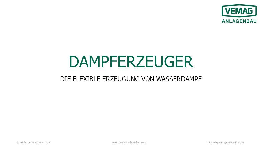 © Product Management 2015www.vemag-anlagenbau.comvertrieb@vemag-anlagenbau.de DAMPFERZEUGER DIE FLEXIBLE ERZEUGUNG VON WASSERDAMPF