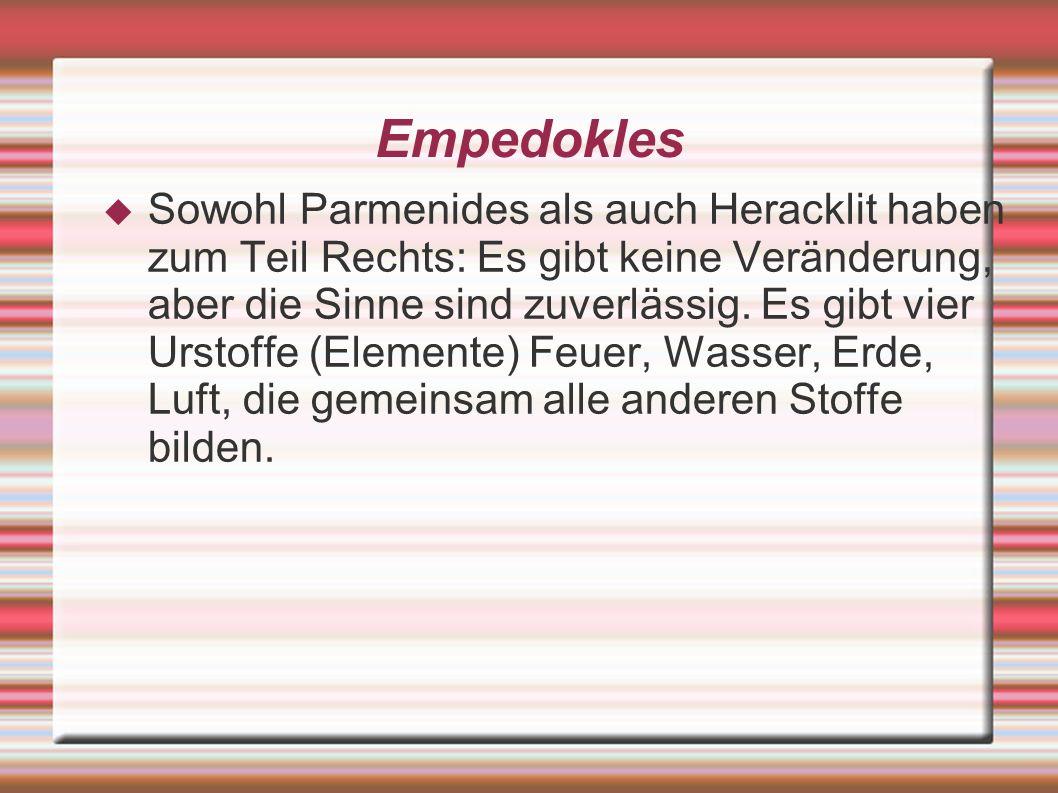 Empedokles  Sowohl Parmenides als auch Heracklit haben zum Teil Rechts: Es gibt keine Veränderung, aber die Sinne sind zuverlässig.