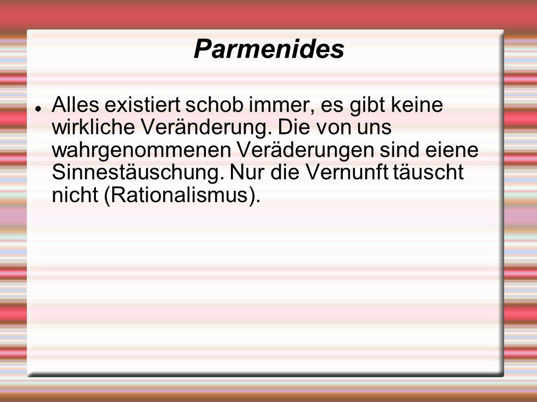 Parmenides Alles existiert schob immer, es gibt keine wirkliche Veränderung.