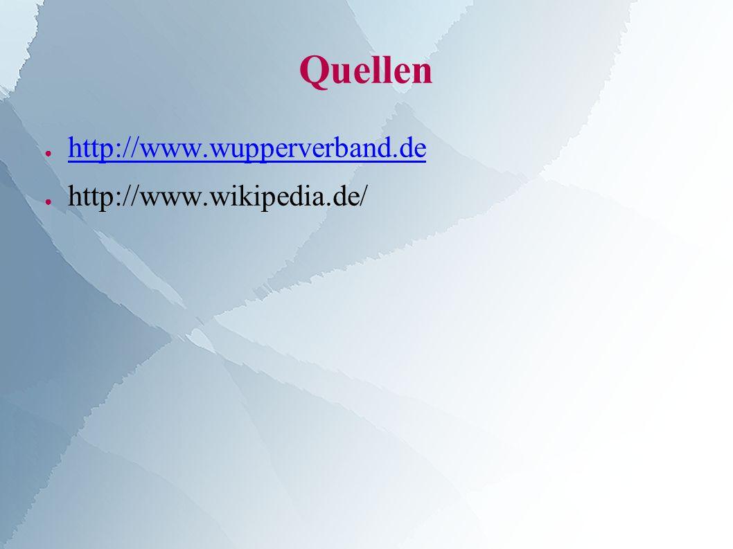 Quellen ● http://www.wupperverband.de http://www.wupperverband.de ● http://www.wikipedia.de/