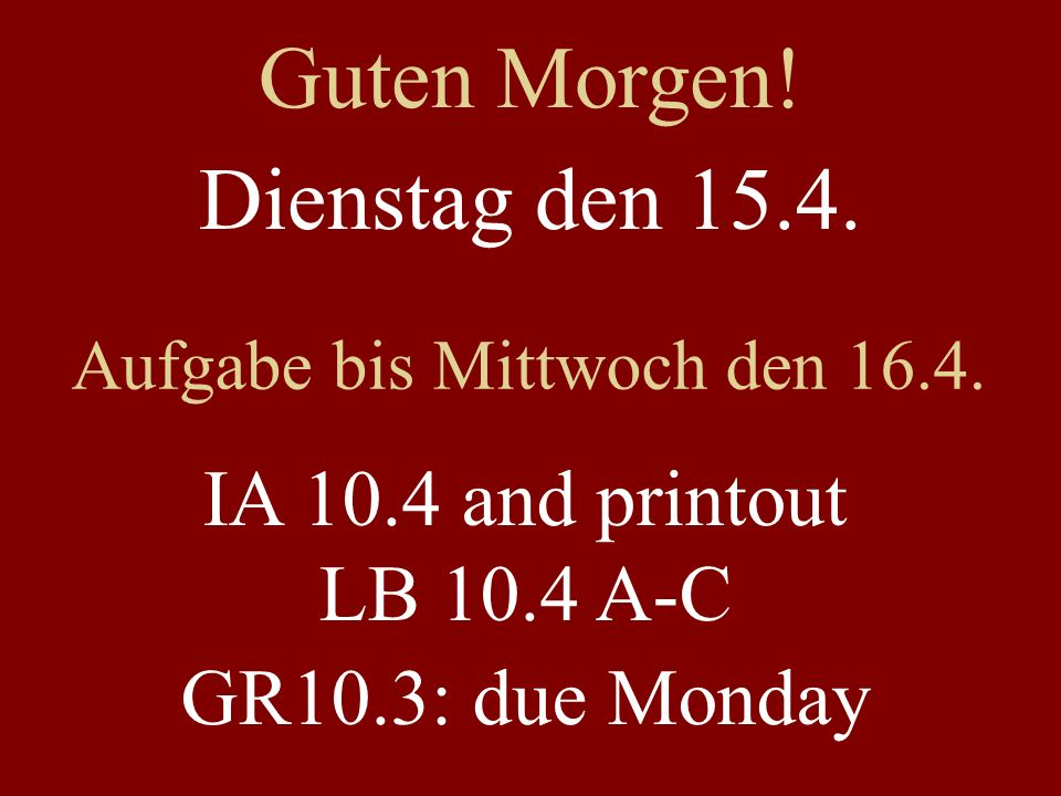 Dienstag den 15.4. Aufgabe bis Mittwoch den 16.4.