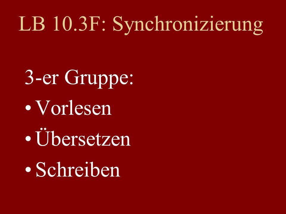 LB 10.3F: Synchronizierung 3-er Gruppe: Vorlesen Übersetzen Schreiben