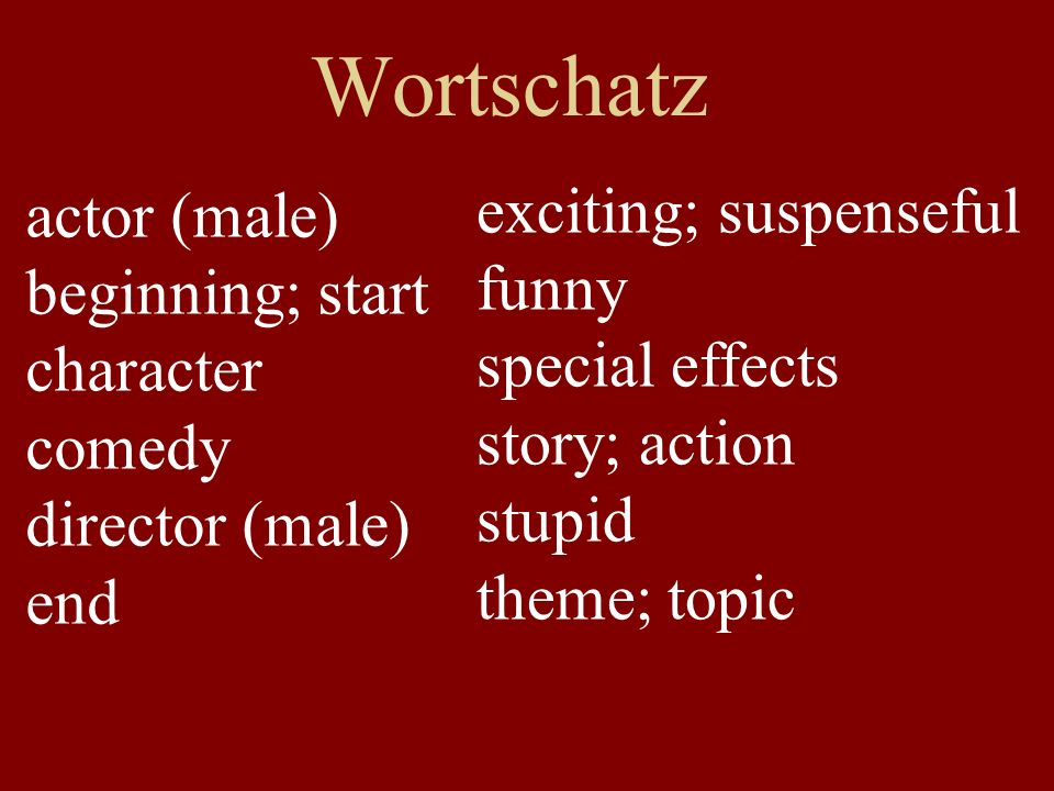 Wortschatz actor (male) beginning; start character comedy director (male) end exciting; suspenseful funny special effects story; action stupid theme;