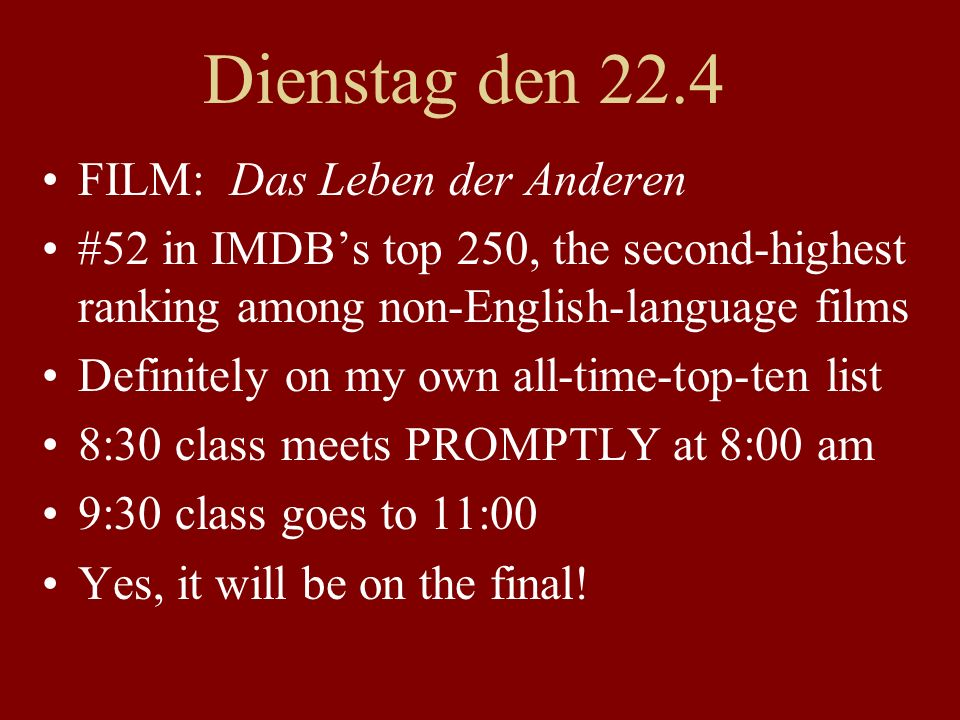 Dienstag den 22.4 FILM: Das Leben der Anderen #52 in IMDB's top 250, the second-highest ranking among non-English-language films Definitely on my own